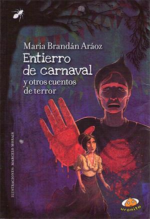 Entierro de carnaval y otros cuentos de terror Autora: María Brandán Aráoz