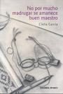 No por mucho madrugar se amanece buen maestro - Clelia García